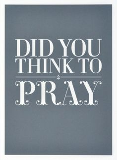 Did you think to pray? #inspirational #quotes