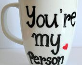 Grey's Anatomy Mug - You're My Person - Mothers Day Gift - Gift For Him or Her - Best Friends Forever - 10 oz