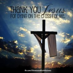 Thank you, JESUS, for dying on the cross for ME.