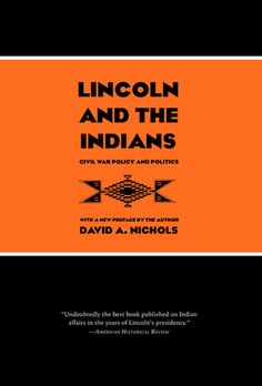 "Lincoln and the Indians: Civil War Policy and Politics by David A. Nichols  |  This book offers ""a valuable interpretation of the U.S. government's Indian policies—and sometimes the lack thereof—during the Civil War era. Providing a critical perspective on Lincoln's role, Nichols sets forth an especially incisive analysis of the trial of participants in the Dakota War of 1862 in MN and Lincoln's role in sparing the lives of most of those who were convicted."" -James M. McPherson"