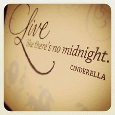 Live like there's no midnight.