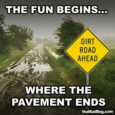 Meet me where the pavements ends for a night of good times and nothingg but mudd!