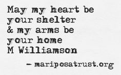 May my heart be your shelter and my arms be your home. M. Williamson