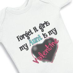 Forget It Girls My Aunt Is My Valentine baby by babyonesiesbynany,