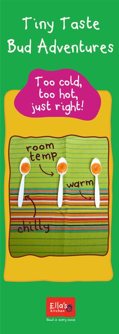 Temperature plays a big role in what your little one likes and doesn't like!   Here's a simple #TTBA you can do to help discover which temperature is just right for your little one! Step 1: Gather three spoons and your little one's favorite Ella's pouch! Step 2: Squeeze a spoonful of Ella's into each spoon Step 3: Place one spoon in the fridge, one at room temperature, and warm up the last spoon in the microwave. Step 4: Feed to your little one and see which temperature is just right for them!