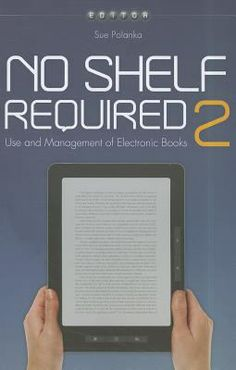 No shelf required 2 : use and management of electronic books     With their explosive sales and widespread availability over the past few years, e-books have definitively proven that they're here to stay. In this sequel to her best-selling book of the same title, expert Polanka dives even deeper into the world of digital distribution.