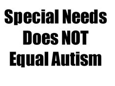 Special Needs Does Not Equal Autism