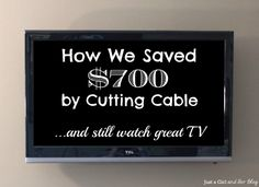 How We Saved $700 by Cutting Cable …and Still Watch Great TV