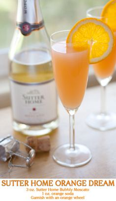 Sutter Home Orange Dream: 3 oz. Sutter Home Bubbly Moscato, 1 oz. orange soda, garnish with an orange wheel.