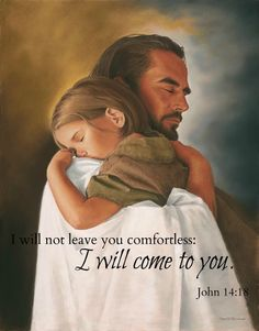 I will not leave you comfortless: I will come to you.   -John 14:18  This picture makes me tear up everytime I see it. I love it!  Bible comfort quote  http://mormonbible.org/new-testament/becoming-as-a-little-child#