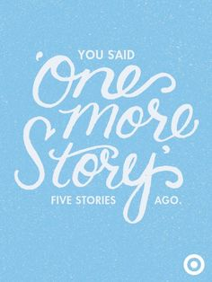 Once upon a time, in a land faraway, story time ended and they all lived happily ever after.