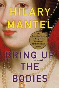 Bring Up The Bodies : A Novel by Hilary Mantel (BM)