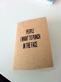 people i want to punch in the face notebook. perfect for Freshman orientation!