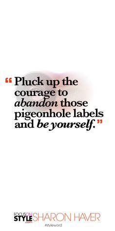 Pluck up the courage to abandon those pigeonhole labels and be yourself. Subscribe to the daily #styleword here: http://www.focusonstyle.com/styleword/ #quotes #styletips