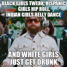 Hispanic girls roll?? Lol  Too funny.