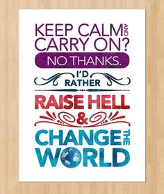 Keep calm and carry on? No thanks.