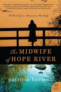 The Midwife of Hope River: A Novel of an American Midwife by Patricia Harmon - Midwife Patience Murphy has a gift: a talent for escorting mothers through the challenges of bringing children into the world. Working in the hardscrabble conditions of Appalachia during the Depression, Patience takes the jobs that no one else wants, helping those most in need—and least likely to pay.  (Bilbary Town Library: Good for Readers, Good for Libraries)
