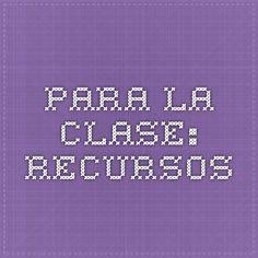 PARA LA CLASE: RECURSOS