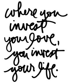 You invest your life