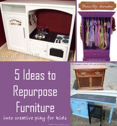 5 Ideas to Repurpose Furniture into new kids play toys and furniture. DIY chalkboard desks, DIY Dress-Up Closets, DIY Play Kitchens.