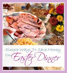 Ways To Save Money On Easter Dinner!
