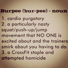 So true!!! Always have and always will hate burpees. However that never stops Trisha Bell from making me do them!