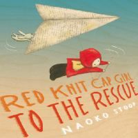 Red Knit Cap Girl by Naoko Stoop - Red Knit Cap Girl and White Bunny, with help from Mr. Owl and the Moon, take to the high seas as they set off on a journey to help the lost Polar Bear Cub find his way back to his family and his arctic home. (1/6/14)