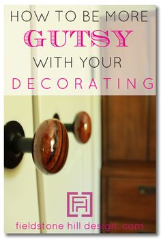 How to be more GUTSY with your decorating, instantly! Change your thinking, change your decorating, change your home… today. #masterdesigner