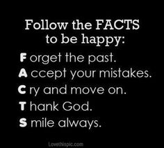 life quotes, fact, happy positive quotes, forgetting the past quotes, quotes happiness, happieness quotes, happiness quotes, inspir, be happy quotes
