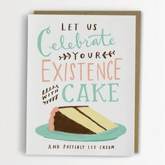 Celebrate Your Existence With Cake Birthday by emilymcdowelldraws, $4.50