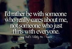 Not someone who flirts with everyone.