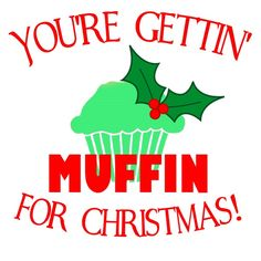 "You're getting ""muffin"" for Christmas! Fun holiday gift ideas!"