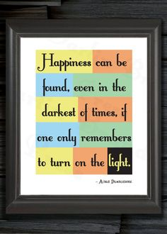 Great words by a great wizard. Professor Albus Dumbledore