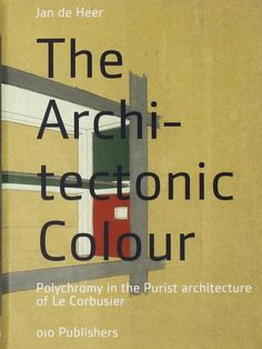 The Architectonic Colour: Polychromy in the Purist Architecture of Le Corbusier by Jan de Heer ; signatura  B 0-35/03586