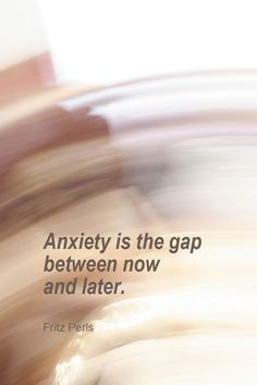 Anxiety is the gap between now and later.  #PictureQuote by Fritz Perls  #PictureQuotes, #Anxiety #FritzPerls  If you like it ♥Share it♥  with your friends.  View more #quotes on http://quotes-lover.com/