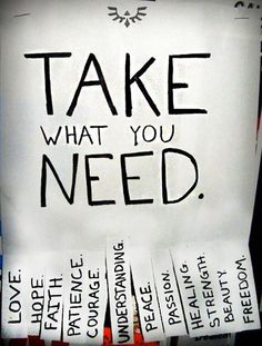 Please, Take What You Need. We made these to hang up in the high school.