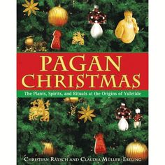 Pagan Christmas: The Plants, Spirits, and Rituals at the Origins of Yuletide - pagan wiccan witchcraft magick ritual supplies