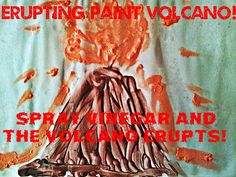 Erupting paint: paint a volcano and spray vinegar. The volcano will erupt!