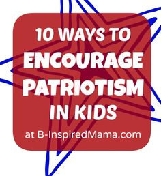 10 Meaningful Ways to Encourage Patriotism for Kids at B-InspiredMama.com
