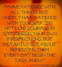 Have patience with all things, but ...