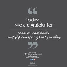 Today, we are grateful for scarves and boots and (of course) great jewelry. #LH30Days #Gratitude