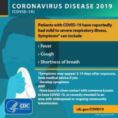 Patients with COVID-19 have reportedly had mild to severe respiratory illness. Symptoms can include: • Fever • Cough • Shortness of breath Symptoms may appear 2-14 days after exposure.