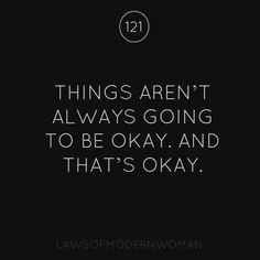 Things aren't always going to be okay. And that's okay.