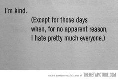Most of the time there's a reason, or several - it's just that they're only apparent to ME. LOL