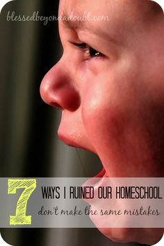 7 Things I did to ruin our homeschool! A MUST read for all homeschoolers!