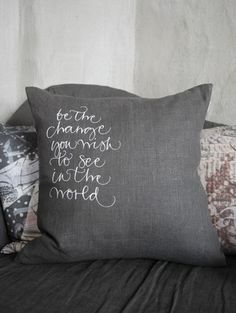 """Inspiring #gray pillow. """"Be the change you wish to see in the world."""""""