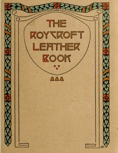 FREE DOWNLOAD  Roycroft leather-book : being a catalog of beautiful leathern things made Roycroftie by hand by Roycroft artists. (1909)
