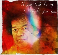If you look to me I look to you - Sai Baba