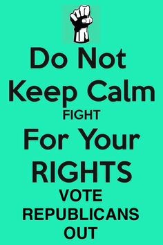End the republican attack on individual rights. The right to make your own family choices, the right to vote.