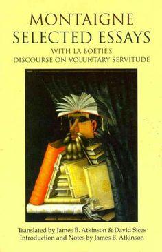 Selected essays [electronic resource] / Michel De Montaigne. Discourse on voluntary servitude / Étienne de La Boétie ; translated by James B. Atkinson & David Sices